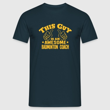 this guy is an awesome badminton coach - Men's T-Shirt