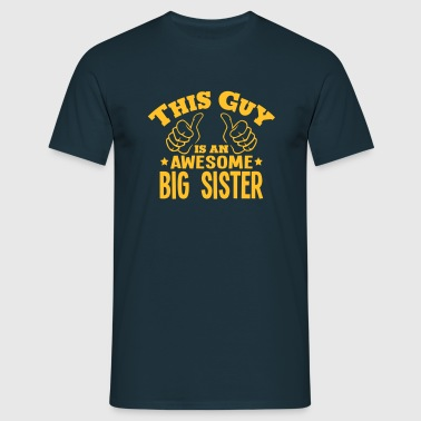this guy is an awesome big sister - Men's T-Shirt
