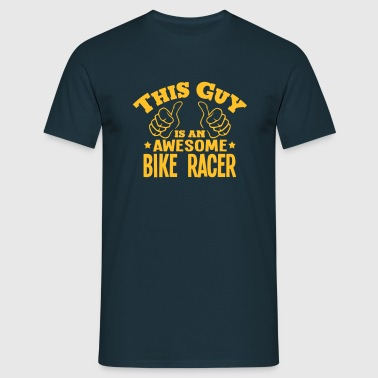 this guy is an awesome bike racer - Men's T-Shirt