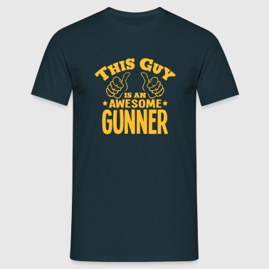 this guy is an awesome gunner - Men's T-Shirt