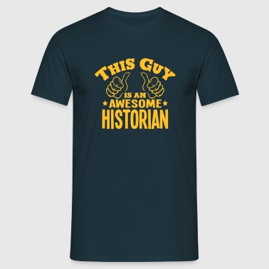 this guy is an awesome historian - Men's T-Shirt