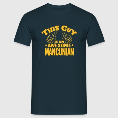 this guy is an awesome mancunian - Men's T-Shirt