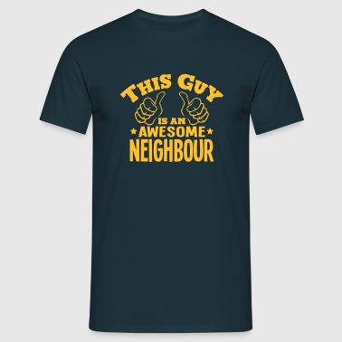 this guy is an awesome neighbour - Men's T-Shirt