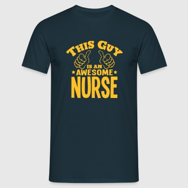 this guy is an awesome nurse - Men's T-Shirt