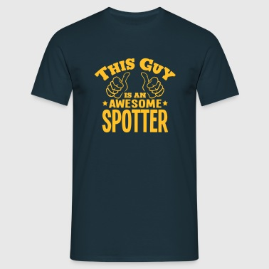 this guy is an awesome spotter - Men's T-Shirt
