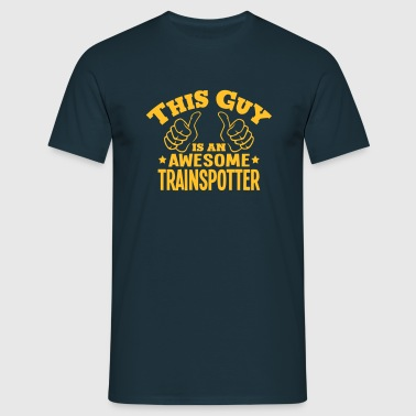 this guy is an awesome trainspotter - Men's T-Shirt