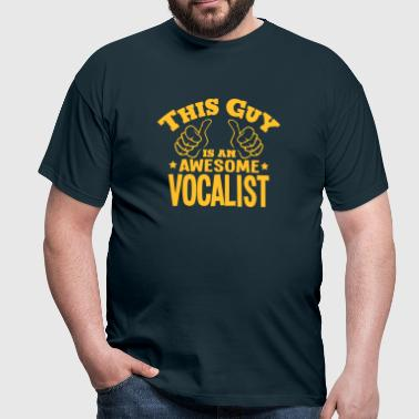 this guy is an awesome vocalist - Men's T-Shirt