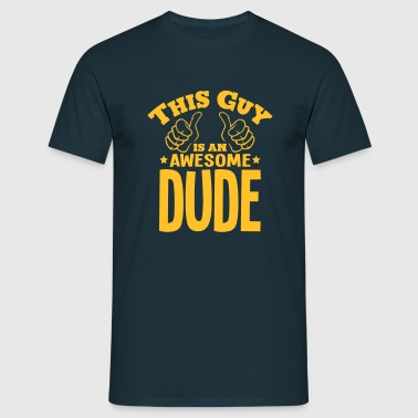 this guy is an awesome dude - Men's T-Shirt