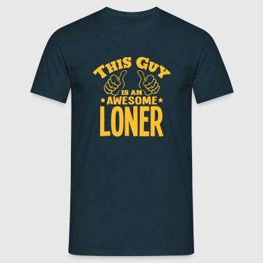 this guy is an awesome loner - Men's T-Shirt