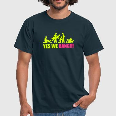 yes we bang - Männer T-Shirt
