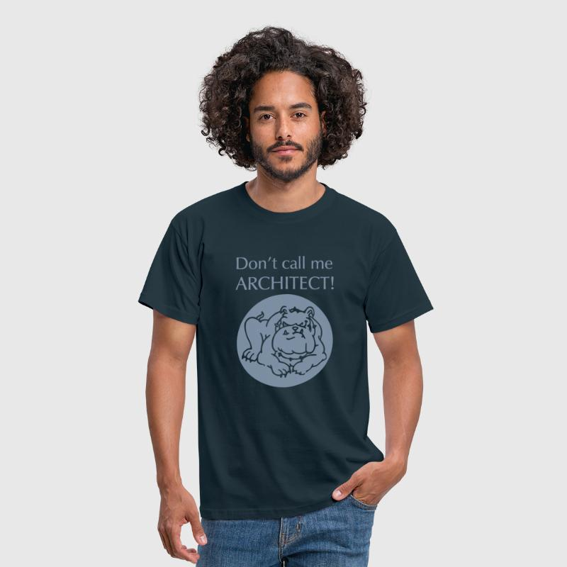 Don't call me architect!, Bulldog - Männer T-Shirt