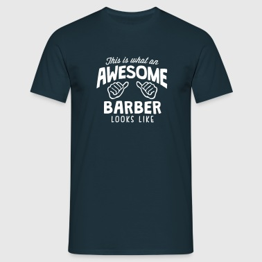 awesome barber looks like - Men's T-Shirt