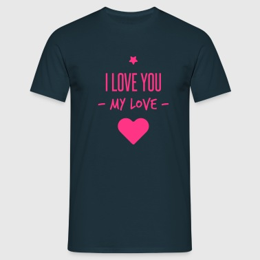 i love you my love - Mannen T-shirt