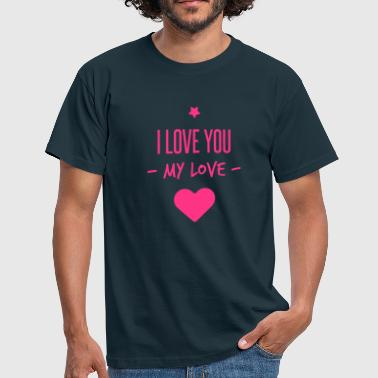 Love You i love you my love - Mannen T-shirt