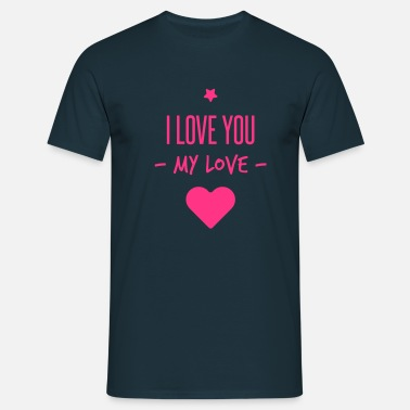 I Love My i love you my love - Mannen T-shirt