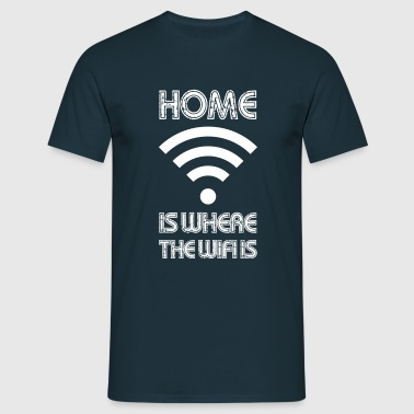 Home is where the WIFI is! - Men's T-Shirt