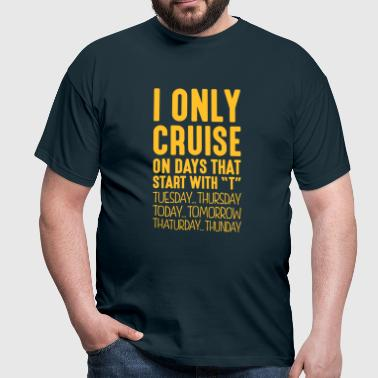 i only cruise on days that end in t - Men's T-Shirt