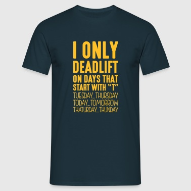 i only deadlift on days that end in t - Men's T-Shirt