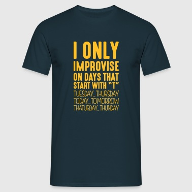 i only improvise on days that end in t - Men's T-Shirt