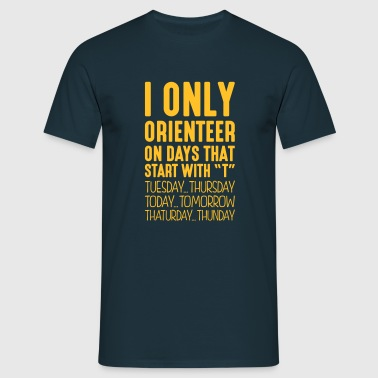 i only orienteer on days that end in t - Men's T-Shirt