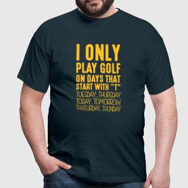 i only play golf on days that end in t - T-shirt Homme