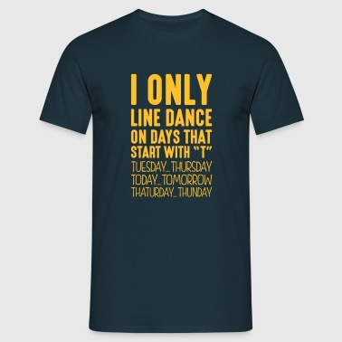 i only line dance on days that end in t - Men's T-Shirt