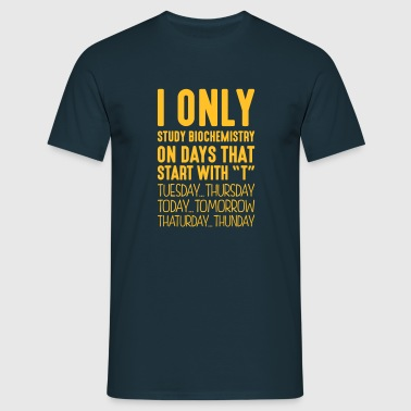 I only study biochemistry on days that start - Men's T-Shirt