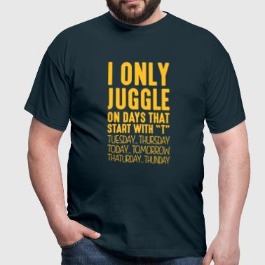 i only juggle on days that end in t - Men's T-Shirt