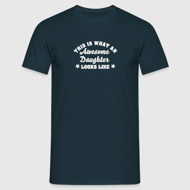 this is what an awesome daughter looks l - T-shirt Homme