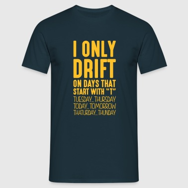 i only drift on days that end in t - Men's T-Shirt