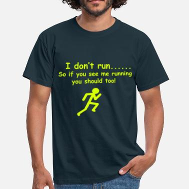 Run I don't run....So if you see me running you should - Men's T-Shirt