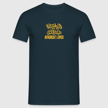 afrobeat lover trust me i am an awesome - T-shirt Homme