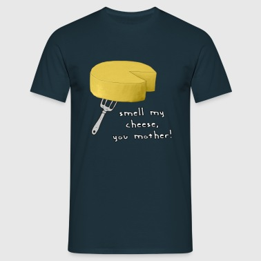 Smell My Cheese - Men's T-Shirt