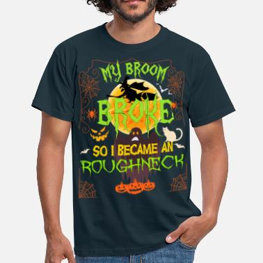 Roughneck My Broom Broke So I Became A Roughneck - Men's T-Shirt