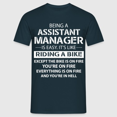 Being An Assistant Manager... - Men's T-Shirt