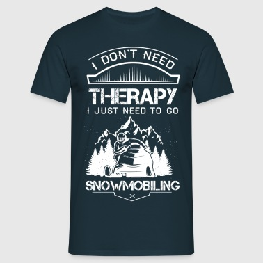 I Don't Need Therapy Just to Go Snowmobiling - Men's T-Shirt