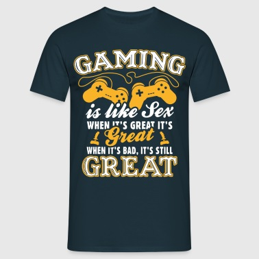 Gaming Is Like Sex - Men's T-Shirt