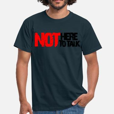 Not Here To Talk not here to talk - Men's T-Shirt