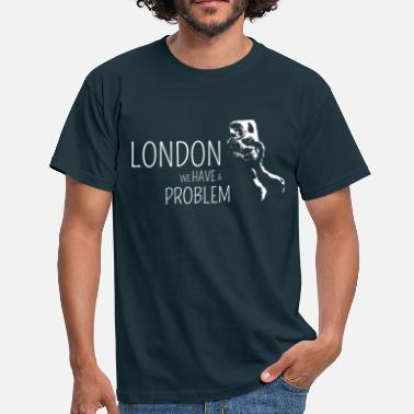 London we have a problem! - Männer T-Shirt