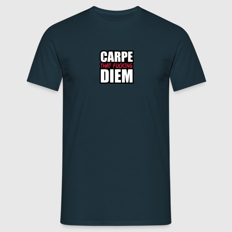 Carpe That Fucking Diem - T-shirt Homme