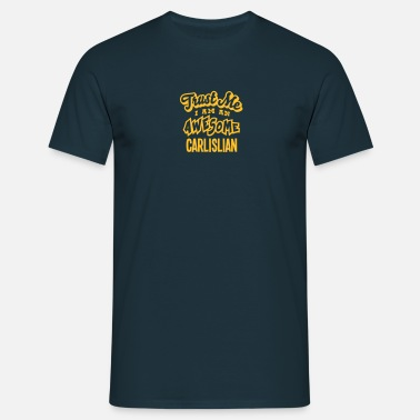 Cumbria carlislian trust me i am an awesome - Men's T-Shirt