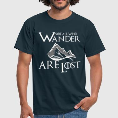Not All Who Wander Are Lost - Men's T-Shirt