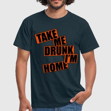 Take Me Drunk I'm Home - Mannen T-shirt