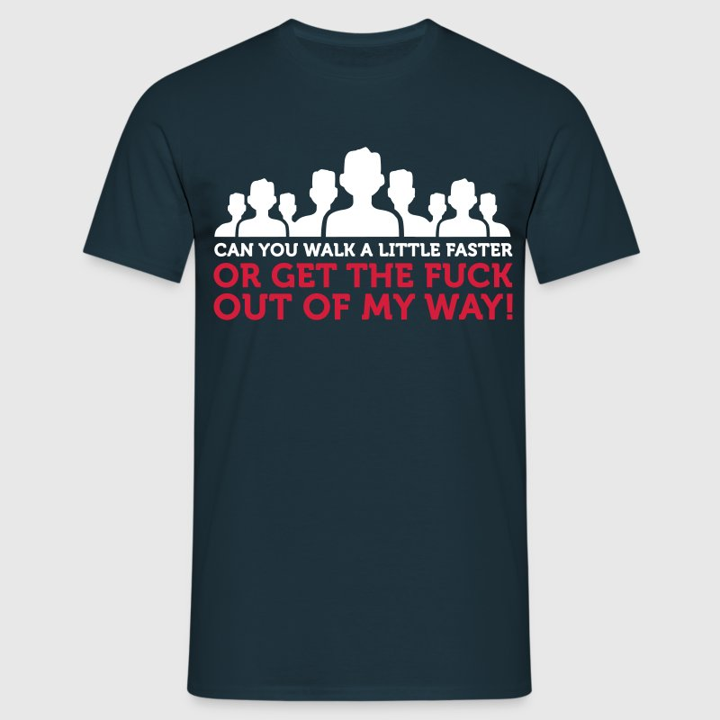 Go faster or get out of my way! - Men's T-Shirt