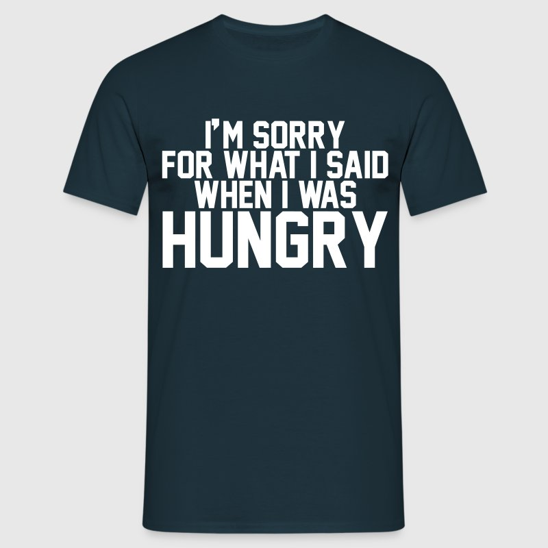I'm sorry for what I said when I was hungry - Mannen T-shirt