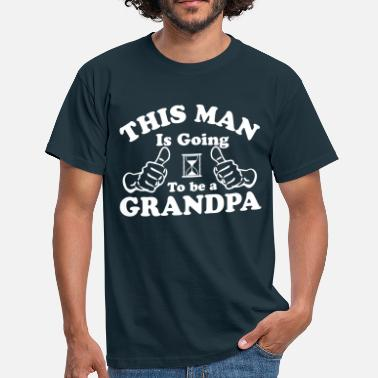 This Guy Is Going To Be A Grandpa This Man Is Going To Be A Grandpa - Men's T-Shirt