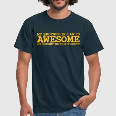 my brother in law is awesome - Men's T-Shirt