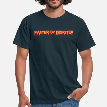 Master Of Disaster Disaster Master - Mannen T-shirt