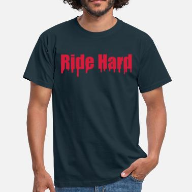 Ride Hard Ride Hard - Men's T-Shirt