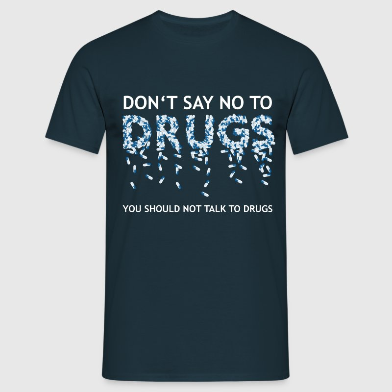 Dont say no to drugs - Koszulka męska